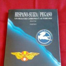 Coches y Motocicletas: LIBRO HISPANO SUIZA/PEGASO. UN SIGLO DE CAMIONES Y AUTOBUSES. EDITORIAL LUNWERG 1995.. Lote 164433862