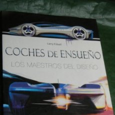 Coches y Motocicletas: COCHES DE ENSUEÑO. LOS MAESTROS DEL DISEÑO, DE LARRY EDSALL - 2009. Lote 168186560