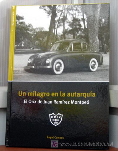 UN MILAGRO EN LA AUTARQUIA , EL ORIX DE JUAN RAMIREZ MONTPEÓ. - EDICIONS BENZINA (Coches y Motocicletas Antiguas y Clásicas - Catálogos, Publicidad y Libros de mecánica)