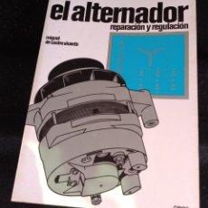 Coches y Motocicletas: EL ALTERNADOR. REPARACIÓN Y REGULACIÓN - MIGUEL DE CASTRO VICENTE. Lote 195787583