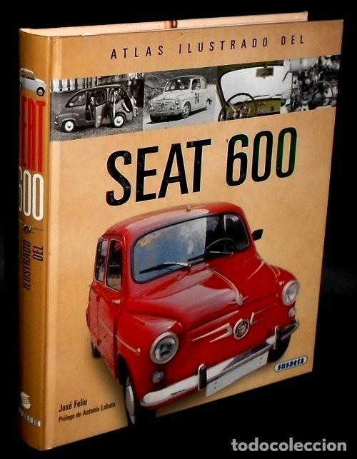 SEAT 600. ATLAS ILUSTRADO. JOSE FELIU. PROLOGO ANTONIO LOBATO. (Coches y Motocicletas Antiguas y Clásicas - Catálogos, Publicidad y Libros de mecánica)