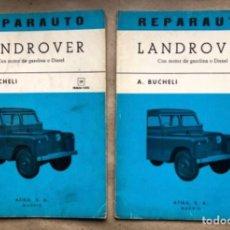 Coches y Motocicletas: REPARAUTO - LANDROVER (CON MOTOR DE GASINA O DIÉSEL) - A. BUCHELI. 2 TOMOS. ED. ATIKA 1969.. Lote 146495782