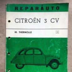 Coches y Motocicletas: REPARAUTO - CITROËN 3 CV - M. THERMOLLE. ED. ATIKA 1968.. Lote 146496702