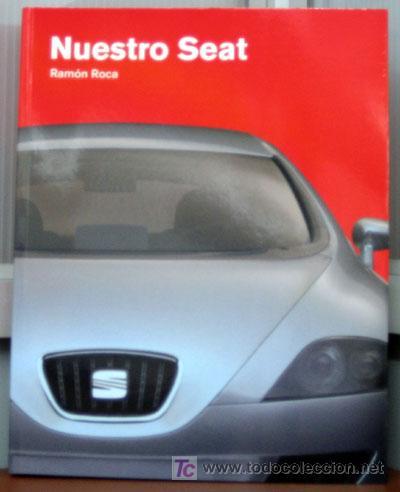 NUESTRO SEAT - EDICIONS BENZINA - HISTORIA DE SEAT, DESDE 1953 HASTA FINAL DEL 2005. (Coches y Motocicletas Antiguas y Clásicas - Catálogos, Publicidad y Libros de mecánica)