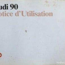 Coches y Motocicletas: AUDI 90 NOTICE D'UTILISATION. 1989. IDIOMA FRANCÉS. Lote 195165016