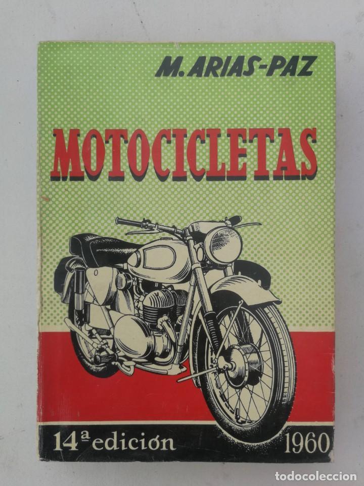 ANTIGUO LIBRO DE MOTOCICLETAS - M. ARIAS PAZ - 1960 - EN BUEN ESTADO - 447 PAGINAS - 14ª EDICION - L (Coches y Motocicletas Antiguas y Clásicas - Catálogos, Publicidad y Libros de mecánica)
