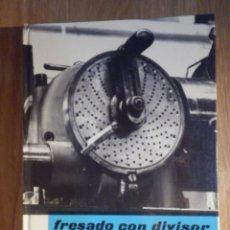 Coches y Motocicletas: FRESADO CON DIVISOR Y ACCESORIOS ESPECIALES - MECÁNICA CEAC - JOSÉ FONT CASAS 1967. Lote 210378650