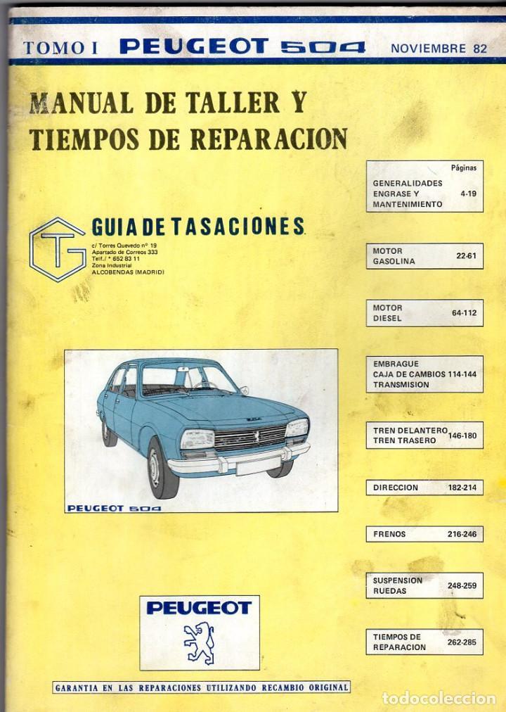 MANUAL DE TALLER Y TIEMPOS DE REPARACIÓN *** PEUGEOT 504 *** TOMO I *** NOVIEMBRE 1982 (Coches y Motocicletas Antiguas y Clásicas - Catálogos, Publicidad y Libros de mecánica)