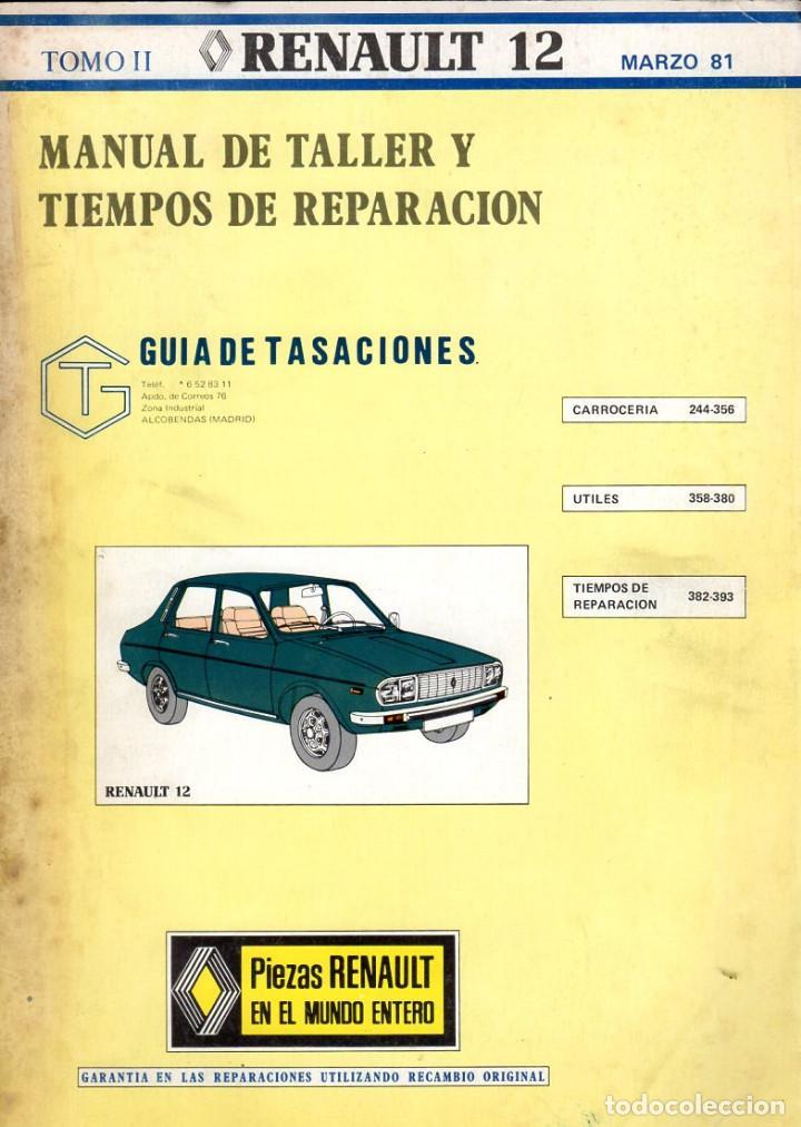 MANUAL DE TALLER Y TIEMPOS DE REPARACIÓN *** RENAULT 12 *** TOMO II *** MARZO 1981 (Coches y Motocicletas Antiguas y Clásicas - Catálogos, Publicidad y Libros de mecánica)
