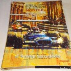 Coches y Motocicletas: 40 AÑOS HISTORIA AUTOMOVILISMO EN EL CIRCUITO DE MONTJUIC. GRAN FORMATO. Lote 245197840