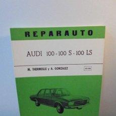 Coches y Motocicletas: REPARAUTO. AUDI 100- 100 S - 100 LS. M. THERMOLLE Y A. GONZALEZ. 65-66. ATIKA 1971. Lote 255524645