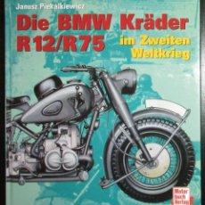 Coches y Motocicletas: LA MOTO BMW R12/R75 EN LA II GUERRA MUNDIAL. DIE BMW KRÄDER IM ZWEITEN WELTKRIEG. 1999. EN ALEMÁN.. Lote 257856465