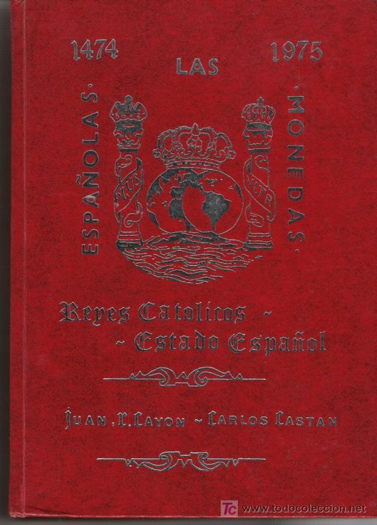 CATALOGO DE LAS MONEDAS ESPAÑOLAS DESDE LOS REYES CATOLICOS AL ESTADO ESPAÑOL TAPAS DURAS (Numismática - Catálogos y Libros)