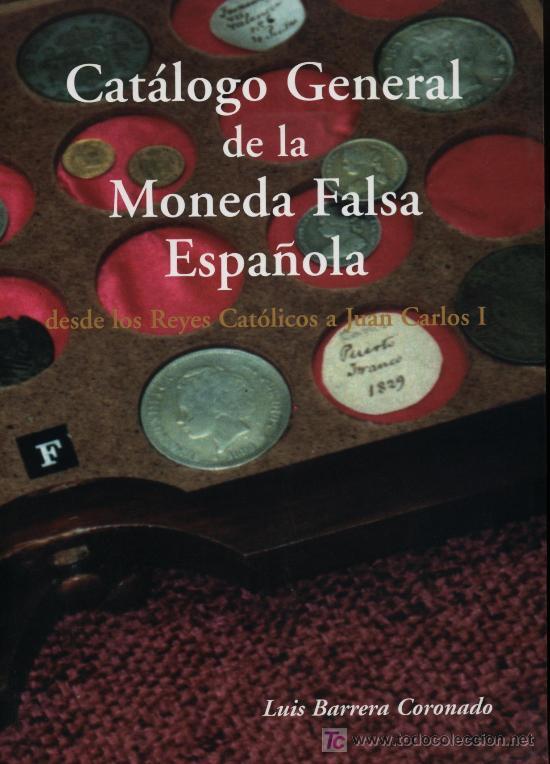 CATÁLOGO GENERAL DE LA MONEDA FALSA ESPAÑOLA, DESDE LOS REYES CATÓLICOS A JUAN CARLOS I. (Numismática - Catálogos y Libros)