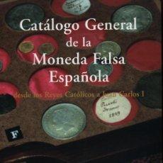 Catálogos y Libros de Monedas: CATÁLOGO GENERAL DE LA MONEDA FALSA ESPAÑOLA, DESDE LOS REYES CATÓLICOS A JUAN CARLOS I.. Lote 130967153