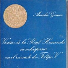 Catálogos y Libros de Monedas: .VISITAS DE LA REAL HACIENDA NOVOHISPANA EN EL REINADO DE FELIPE V AMALIA GOMEZ SEVILLA+. Lote 27119972