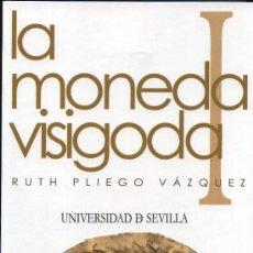 Catálogos y Libros de Monedas: LA MONEDA VISIGODA. RUTH PLIEGO VÁZQUEZ. UNIVERSIDAD DE SEVILLA. SEVILLA, 2009. 2 TOMOS. Lote 207472867