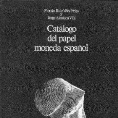 Catálogos y Libros de Monedas: IMPRESCINDIBLE. EXTRAORDINARIO LIBRO.CATÁLOGO DEL PAPEL MONEDA ESPAÑOL.FLORIÁN RUIZ Y JORGE ALENTORN. Lote 26876368