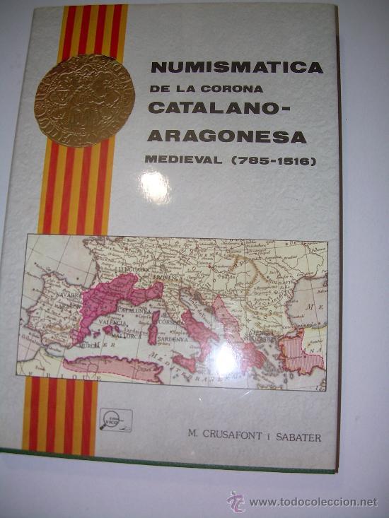 NUMISMATICA DE LA CORONA CATALANO-ARAGONESA....MEDIEVAL 785 - 1516 (Numismática - Catálogos y Libros)