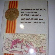 Catálogos y Libros de Monedas: NUMISMATICA DE LA CORONA CATALANO-ARAGONESA....MEDIEVAL 785 - 1516. Lote 26627750