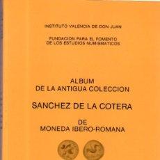Catálogos y Libros de Monedas: ALBUM DE LA ANTIGUA COLECCIÓN SANCHEZ DE LA COTERA DE MONEDA IBERO-ROMANA, MADRID 1986. Lote 32335918