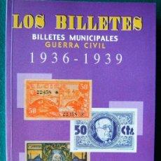 Catálogos y Libros de Monedas: LOS BILLETES - BILLETES MUNICIPALES GUERRA CIVIL 1936/1939 - MAS DE 1.800 BILLETES DETALLADOS - 2002. Lote 35237088