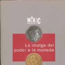 Catálogos y Libros de Monedas: LA IMATGE DEL PODER A LA MONEDA. MARTA CAMPO , MARIA CLUA I MERCADAL Y TERESA MAROT, . Lote 37926593