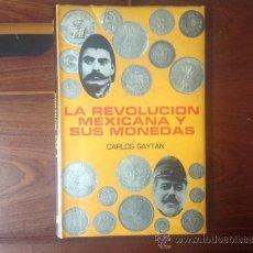 Catálogos y Libros de Monedas: LA REVOLUCIÓN MEXICANA Y SUS MONEDAS, DE CARLOS GAYTAN, 1969. Lote 39013852