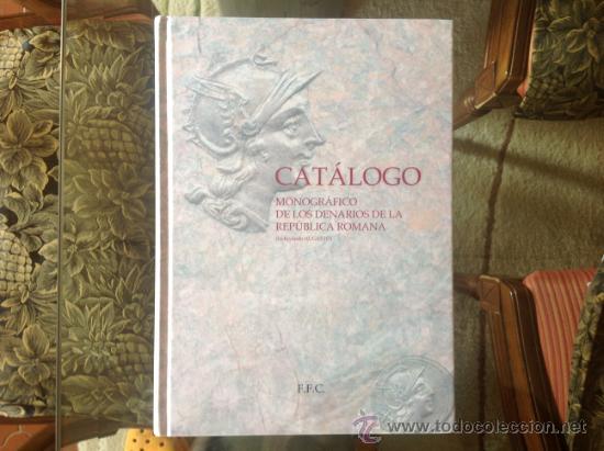 CATÁLOGO MONOGRÁFICO DE LOS DENARIOS DE LA REPÚBLICA ROMANA, INCLUYENDO AUGUSTO (Numismática - Catálogos y Libros)