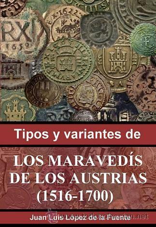 LIBRO TIPOS Y VAR LOS MARAVEDÍS DE LOS AUSTRIAS (1516-1700) FIRMA DEL AUTOR. OBRA DE JUAN LUÍS LÓPEZ (Numismática - Catálogos y Libros)