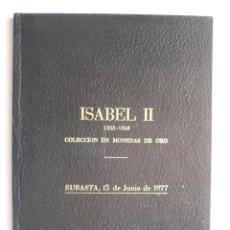 Catálogos y Libros de Monedas: CATALOGO SUBASTA 1977 COLECCION DE MONEDAS DE ORO ISABEL II 1833-1868. Lote 40864226