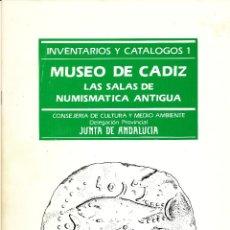 Catálogos y Libros de Monedas: MUSEO DE CÁDIZ. LAS SALAS DE NUMISMÁTICA ANTIGUA. INVENTARIOS Y CATÁLOGOS 1. Lote 41313462