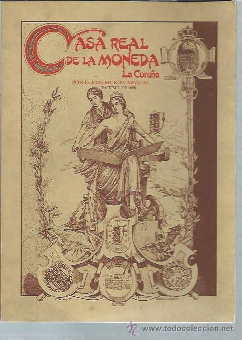 CASA REAL DE LA MONEDA, LA CORUÑA, JOSÉ MURO CARVAJAL,FACSIMIL DE 1888 POR LIBRERÍA ARENAS 1989 (Numismática - Catálogos y Libros)