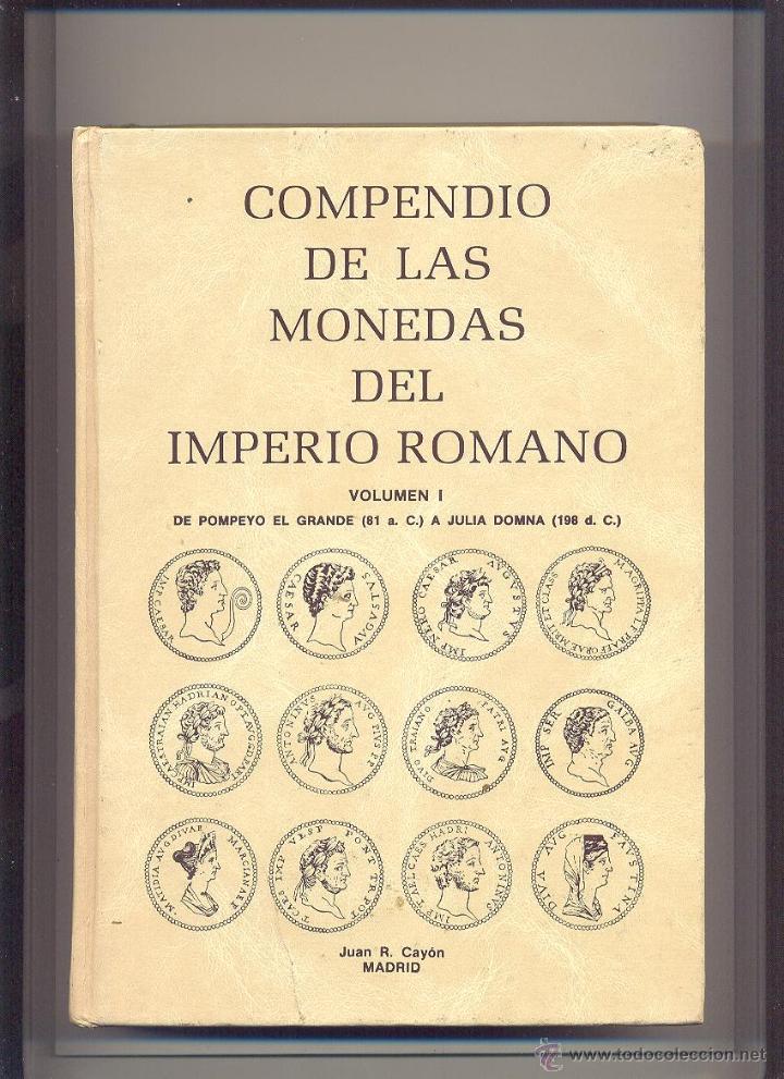 TOMOS I Y II COMPENDIO DE MONEDAS DEL IMPERIO ROMANO JUAN RAMÓN CAYÓN. (Numismática - Catálogos y Libros)