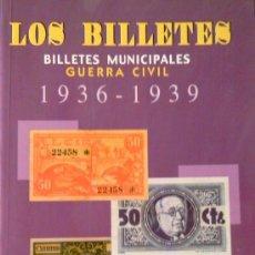 Catálogos y Libros de Monedas: LOS BILLETES. BILLETES MUNICIPALES GUERRA CIVIL 1936-1939.. Lote 46944904