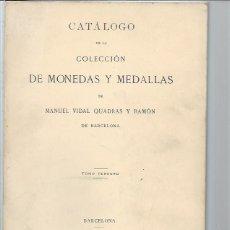 Catalogs and Coin Books - CATÁLOGO DE LA COLECCIÓN DE MONEDAS Y MEDALLAS DE MANUEL VIDAL QUADRAS Y RAMÓN,BARCELONA TM III leer - 96633403