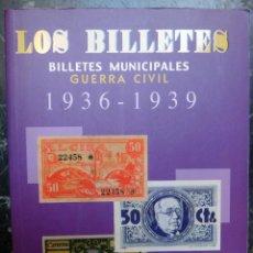 Catálogos y Libros de Monedas: LIBRO CATALOGO LOS BILLETES MUNICIPALES DE LA GUERRA CIVIL 1936 1939 , ORIGINAL. Lote 49029327