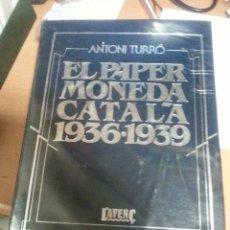 Catálogos y Libros de Monedas: CATÁLOGO EL PAPER MONEDA CATALÀ 1936-1939. AUTOR ANTONI TURRÓ. EDITORIAL L'AVENÇ.. Lote 49423982