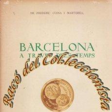 Catálogos y Libros de Monedas: BARCELONA A TRAVES DELS TEMPS, DR. FREDERIC UDINA I MARTORELL, DISTR.INTERNACIONAL ACUÑACIONES,1991 . Lote 50193722