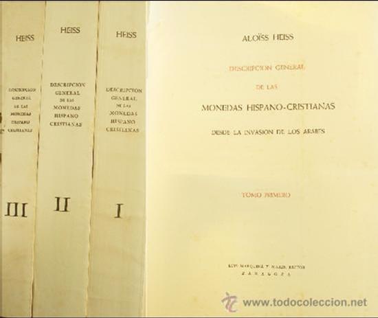 HEISS, A. DESCRIPCIÓN GENERAL DE LAS MONEDAS HISPANO - CRISTIANAS DESDE LA INVASIÓN DE LOS ÁRABES. (Numismática - Catálogos y Libros)