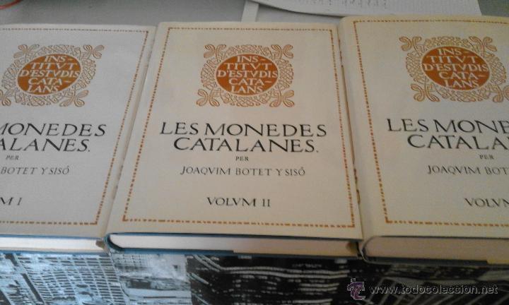 LES MONEDES CATALANES - JOAQUIM BOTET Y SISÓ - INSTITUT D'ESTUDIS CATALANS - ELS TRES VOLUMS (Numismática - Catálogos y Libros)