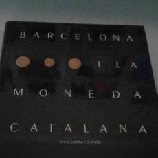 Catálogos y Libros de Monedas: BARCELONA I LA MONEDA CATALANA. Lote 53201211