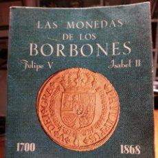 Catálogos y Libros de Monedas: LAS MONEDAS DE LOS BORBONES. FELIPE V ISABEL II. Lote 55928427