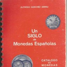 Catálogos y Libros de Monedas: UN SIGLO DE MONEDAS ESPAÑOLAS 1977 1978. Lote 56328204