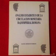 Catálogos y Libros de Monedas: ANÁLISIS ESTADÍSTICO DE LA CIRCULACIÓN MONETARIA BAJO IMPERIAL ROMANA, DE MANUEL MEDRANO MARQUÉS.. Lote 57570041