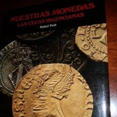 Catálogos y Libros de Monedas: NUESTRAS MONEDAS,LAS CECAS VALENCIANAS 1981.RAFAEL PETIT, 32X24 TELA CON SOBREC.285 PP. Lote 57737034