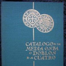 Catálogos y Libros de Monedas: CATALOGO DE LA MEDIA ONZA O DOBLON DE A CUATRO - ILUSTRADO - LIMITADA - NUMERADA. Lote 57773286