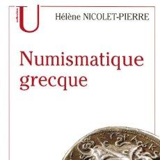 Catálogos y Libros de Monedas: LIBRO: NUMISMATIQUE GRECQUE. 2002. HÉLÈNE NICOLET-PIERRE. EDITOR: ARMAND COLIN. 302 PP.. Lote 58339367