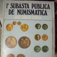 Catálogos y Libros de Monedas: PRIMERA SUBASTA PUBLICA DE NUMISMATICA JOSE GARCIA GARCIA. Lote 62145648