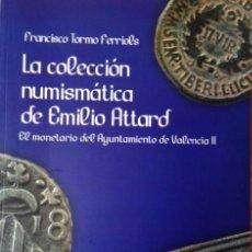 Catálogos y Libros de Monedas: LA COLECCIÓN NUMISMÁTICA DE EMILIO ATTARD. EL MONETARIO DEL AYUNTAMIENTO DE VALENCIA II. Lote 62892224